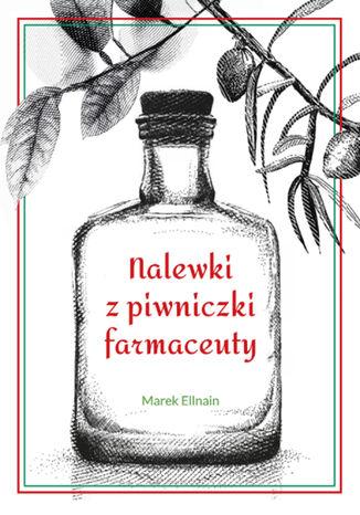 Okładka książki/ebooka Nalewki z piwniczki farmaceuty