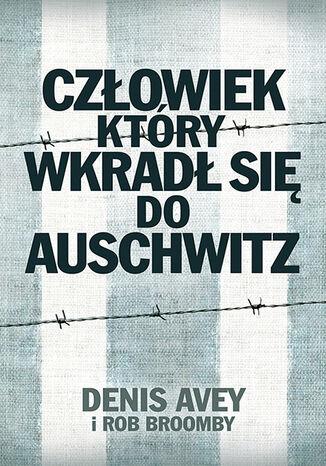 Okładka książki Człowiek, który wkradł się do Auschwitz