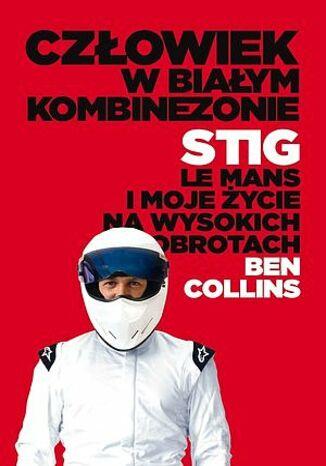 Okładka książki Człowiek w białym kombinezonie. Stig, Le Mans i moje życie na wysokich obrotach