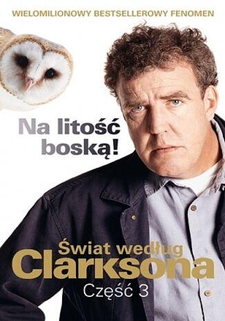 Okładka książki Świat według Clarksona. (#3). Na litość boską! Świat według Clarksona 3
