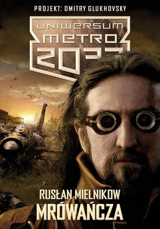 Okładka książki Uniwersum Metro 2033. Mrówańcza