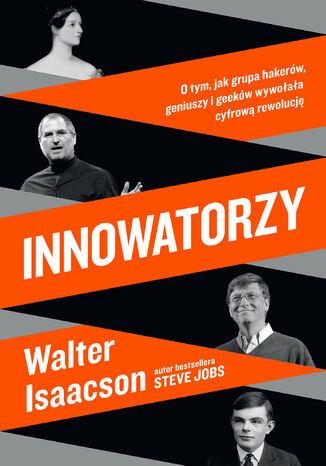 Okładka książki Innowatorzy. O tym, jak grupa hakerów, geniuszy i geeków wywołała cyfrową rewolucję
