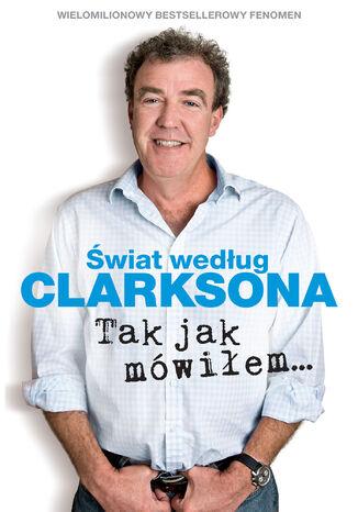 Okładka książki Świat według Clarksona. Tak jak mówiłem