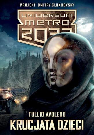 Okładka książki Uniwersum Metro 2033. Krucjata dzieci