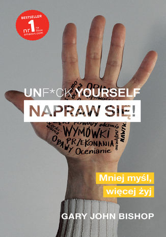 Okładka książki/ebooka Unf*ck yourself. Napraw się!. Mniej myśl, więcej żyj