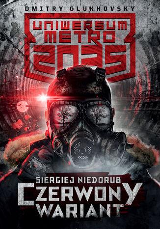 Okładka książki/ebooka Uniwersum Metro 2035. Czerwony wariant