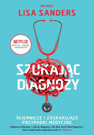 Okładka książki/ebooka Szukając diagnozy. Tajemnicze i zaskakujące przypadki medyczne