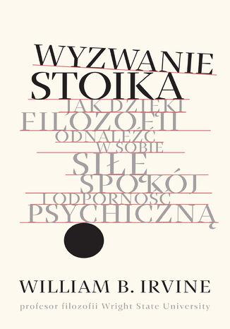 Okładka książki/ebooka Wyzwanie stoika. Jak dzięki filozofii odnaleźć w sobie siłę, spokój i odporność psychiczną