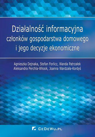 Okładka książki/ebooka Działalność informacyjna członków gospodarstwa domowego i jego decyzje ekonomiczne