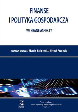 Okładka książki/ebooka Finanse i polityka gospodarcza. Wybrane aspekty. Tom 43