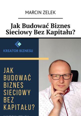 Okładka książki/ebooka Jak budować biznes sieciowy bez kapitału?