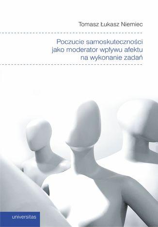 Okładka książki Poczucie samoskuteczności jako moderator wpływu afektu na wykonanie zadań