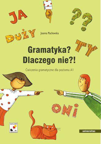 Okładka książki Gramatyka? Dlaczego nie?! Ćwiczenia gramatyczne dla poziomu A1