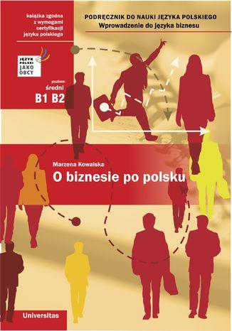 Okładka książki O biznesie po polsku. Wprowadzenie do języka biznesu. Podręcznik do nauki języka polskiego (B1, B2)