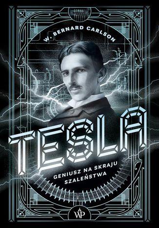 Okładka książki Tesla. Geniusz na skraju szaleństwa