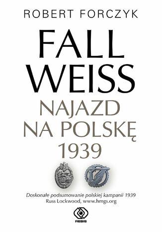 Okładka książki/ebooka Fall Weiss. Najazd na Polskę 1939
