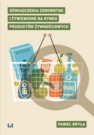Okładka książki Oświadczenia zdrowotne i żywieniowe na rynku produktów żywnościowych