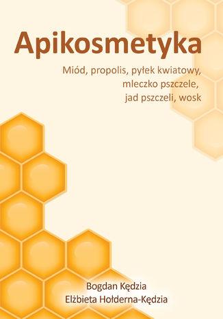 Apikosmetyka. Miód, propolis, pyłek kwiatowy, mleczko pszczeli, jad pszczeli, wosk
