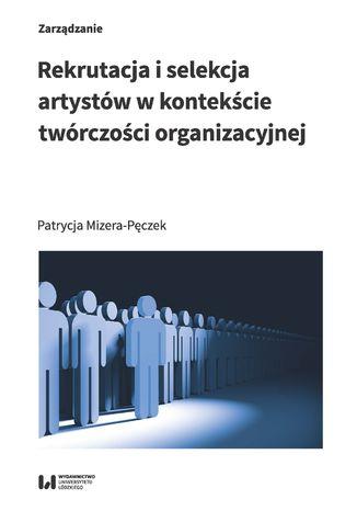 Okładka książki Rekrutacja i selekcja artystów w kontekście twórczości organizacyjnej
