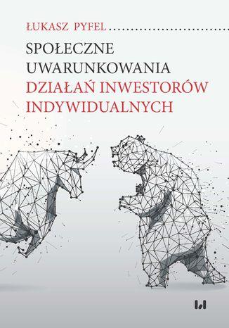 Okładka książki Społeczne uwarunkowania działań inwestorów indywidualnych