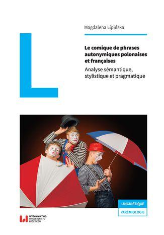 Okładka książki Le comique de phrases autonymiques polonaises et françaises. Analyse sémantique, stylistique et pragmatique
