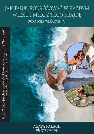Okładka książki/ebooka Jak tanio podróżować w każdym wieku i mieć z tego frajdę