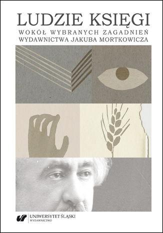 Okładka książki Ludzie księgi. Wokół wybranych zagadnień wydawnictwa Jakuba Mortkowicza