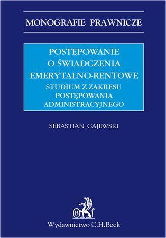 Okładka książki/ebooka Postępowanie o świadczenia emerytalno-rentowe. Studium z zakresu postępowania administracyjnego