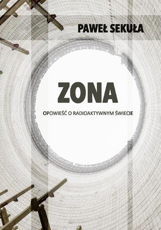 Okładka książki ZONA Opowieść o radioaktywnym świecie