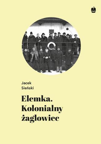 Okładka książki/ebooka Elemka. Kolonialny żaglowiec