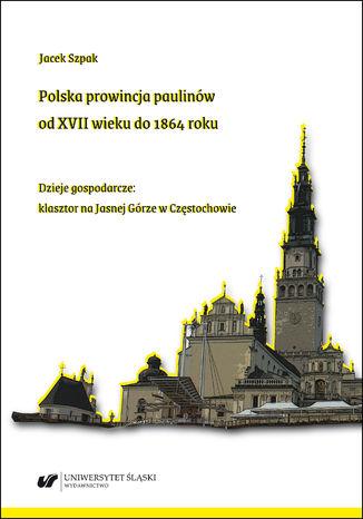 Okładka książki Polska prowincja paulinów od XVII wieku do 1864 roku. Dzieje gospodarcze: klasztor na Jasnej Górze w Częstochowie