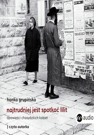 Okładka książki Najtrudniej jest spotkać Lilit