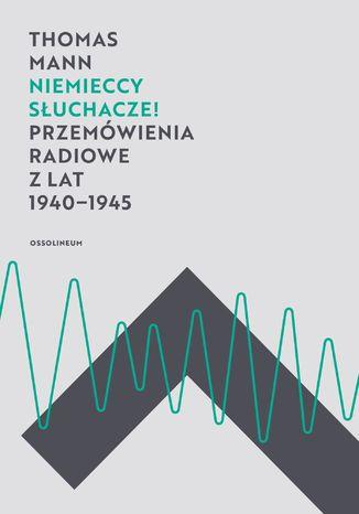 Okładka książki Niemieccy słuchacze! Przemówienia radiowe z lat 1940-1945