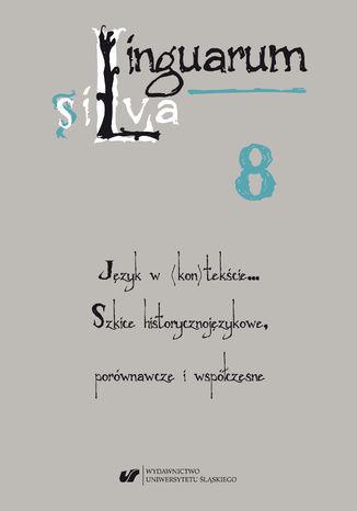 Okładka książki/ebooka Linguarum silva. T. 8: Język w (kon)tekście... Szkice historycznojęzykowe, porównawcze i współczesne