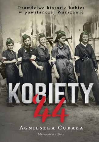 Okładka książki/ebooka Kobiety`44. Prawdziwe historie kobiet w powstańczej Warszawie