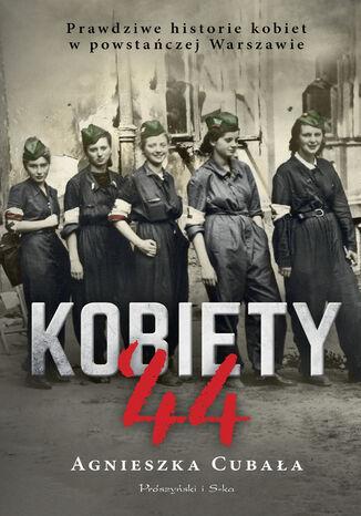 Okładka książki Kobiety`44. Prawdziwe historie kobiet w powstańczej Warszawie