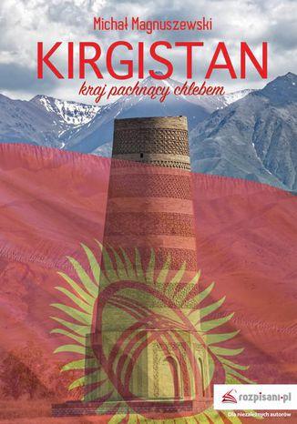Okładka książki Kirgistan  kraj pachnący chlebem