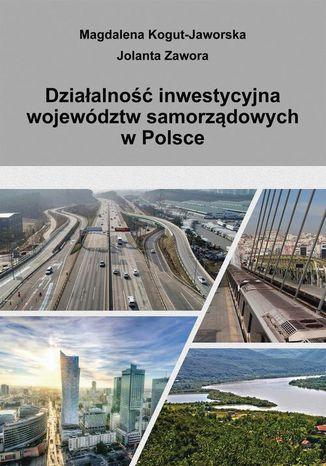 Okładka książki Działalność inwestycyjna województw samorządowych w Polsce