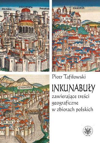 Okładka książki Inkunabuły zawierające treści geograficzne w zbiorach polskich. Z dziejów komunikacji społecznej i naukowej w dawnej Polsce