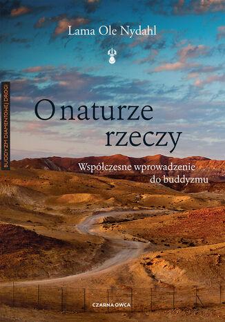 Okładka książki/ebooka O naturze rzeczy. Współczesne wprowadzenie do buddyzmu