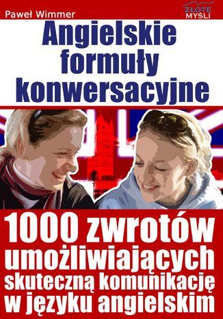 Okładka książki Angielskie formuły konwersacyjne. 1000 zwrotów umozliwiających skuteczną komunikację w języku angielskim