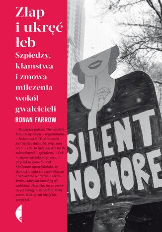 Okładka książki/ebooka Złap i ukręć łeb. Szpiedzy, kłamstwa i zmowa milczenia wokół gwałcicieli