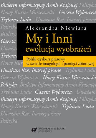 Okładka książki My i Inni - ewolucja wyobrażeń. Polski dyskurs prasowy w świetle imagologii i pamięci zbiorowej