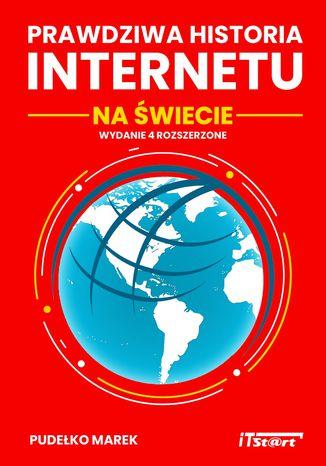 Okładka książki/ebooka Prawdziwa Historia Internetu na Świecie - wydanie 4 rozszerzone