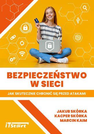 Okładka książki/ebooka Bezpieczeństwo w sieci - Jak skutecznie chronić się przed atakami