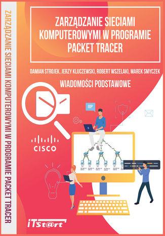 Okładka książki/ebooka Zarządzanie sieciami komputerowymi w programie Packet Tracer - Wiadomości podstawowe