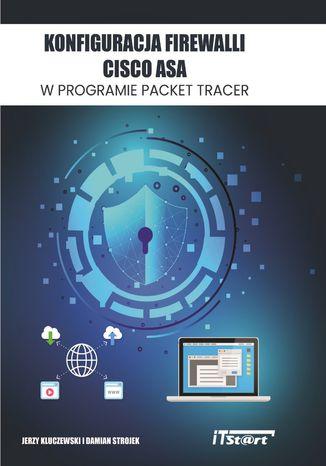 Okładka książki Konfiguracja Firewalli CISCO ASA w programie Packet Tracer