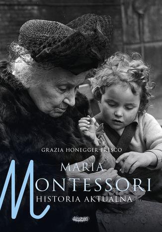 Okładka książki Maria Montessori. Historia aktualna