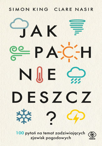 Okładka książki/ebooka Jak pachnie deszcz?. 100 pytań na temat zadziwiających zjawisk pogodowych