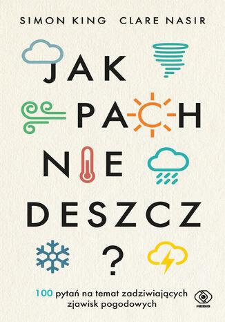 Okładka książki Jak pachnie deszcz?. 100 pytań na temat zadziwiających zjawisk pogodowych